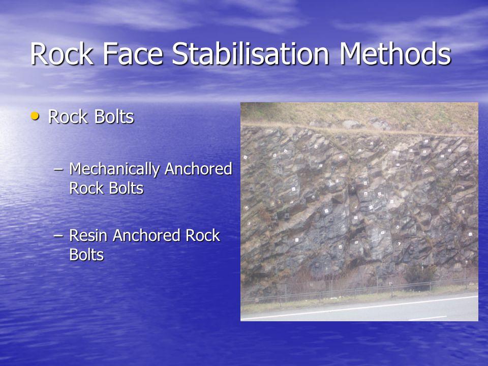 Rock Face Stabilisation Methods Rock Bolts Rock Bolts –Mechanically Anchored Rock Bolts –Resin Anchored Rock Bolts