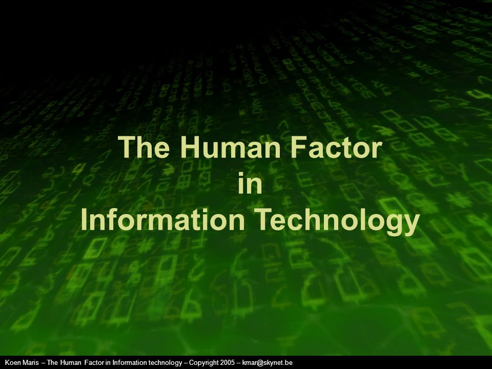 Koen Maris – The Human Factor in Information technology – Copyright 2005 – kmar@skynet.be The Human Factor in Information Technology