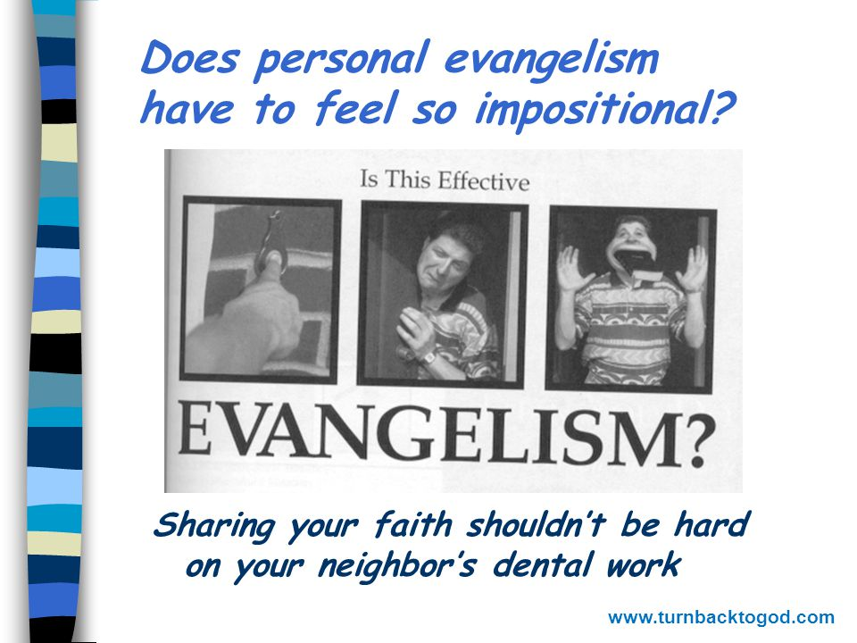 Evangelistic approaches n Mass –Inspirational –Settings Invitations in local church services Crusade-type events n One on one www.turnbacktogod.com