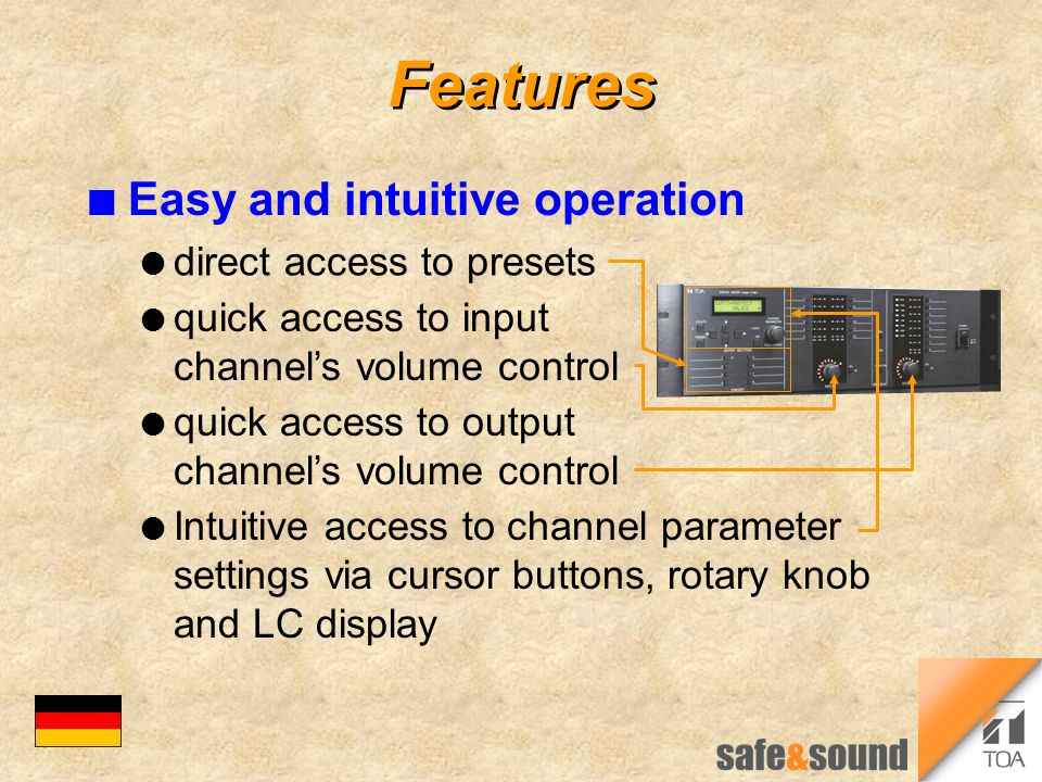 Features n Easy and intuitive operation l quick access to input channel's volume control l quick access to output channel's volume control l Intuitive