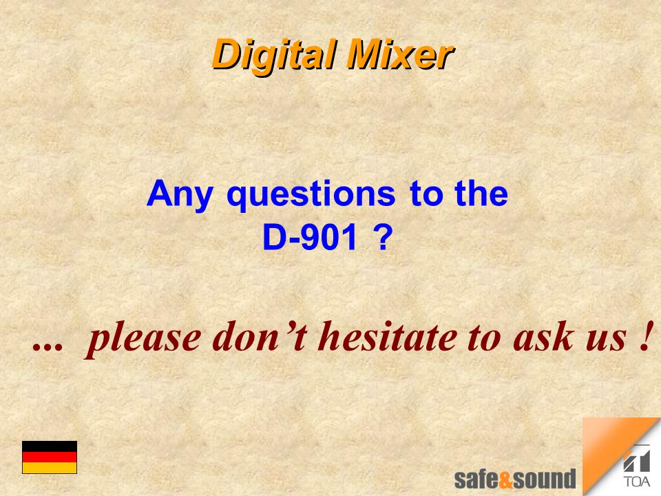 Digital Mixer Any questions to the D-901 ?... please don't hesitate to ask us !