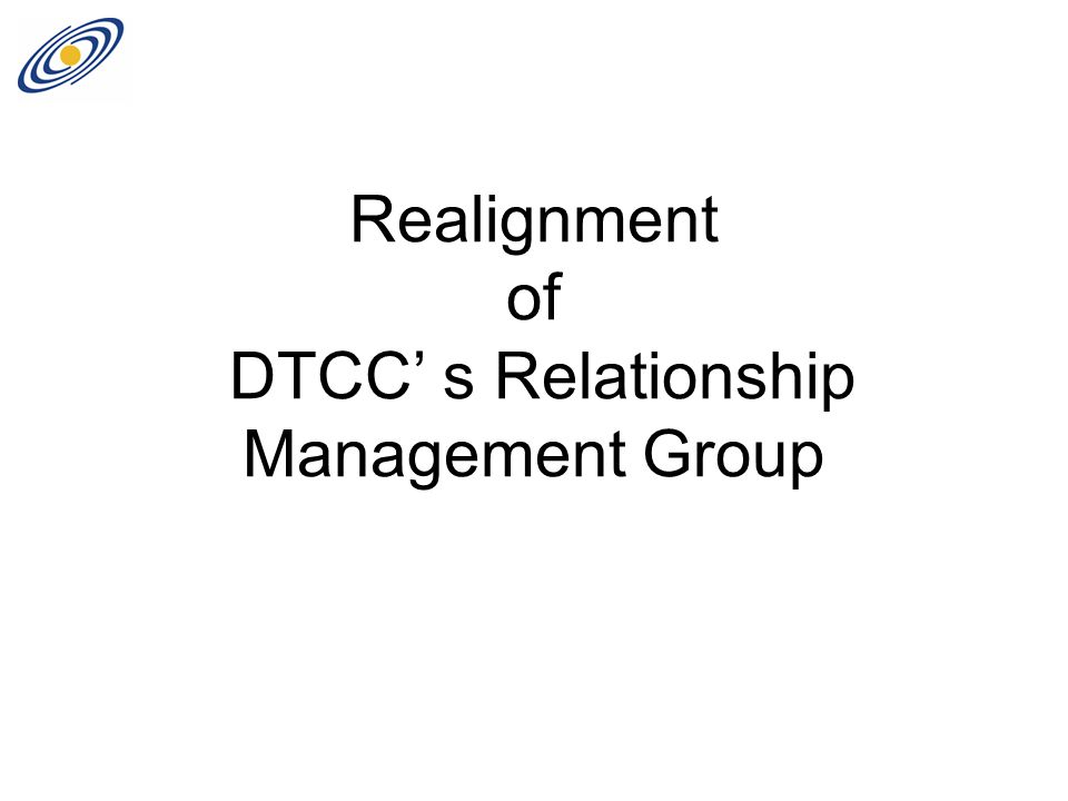 Realignment of DTCC' s Relationship Management Group