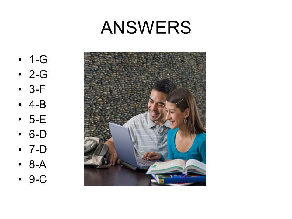 ANSWERS 1-G 2-G 3-F 4-B 5-E 6-D 7-D 8-A 9-C