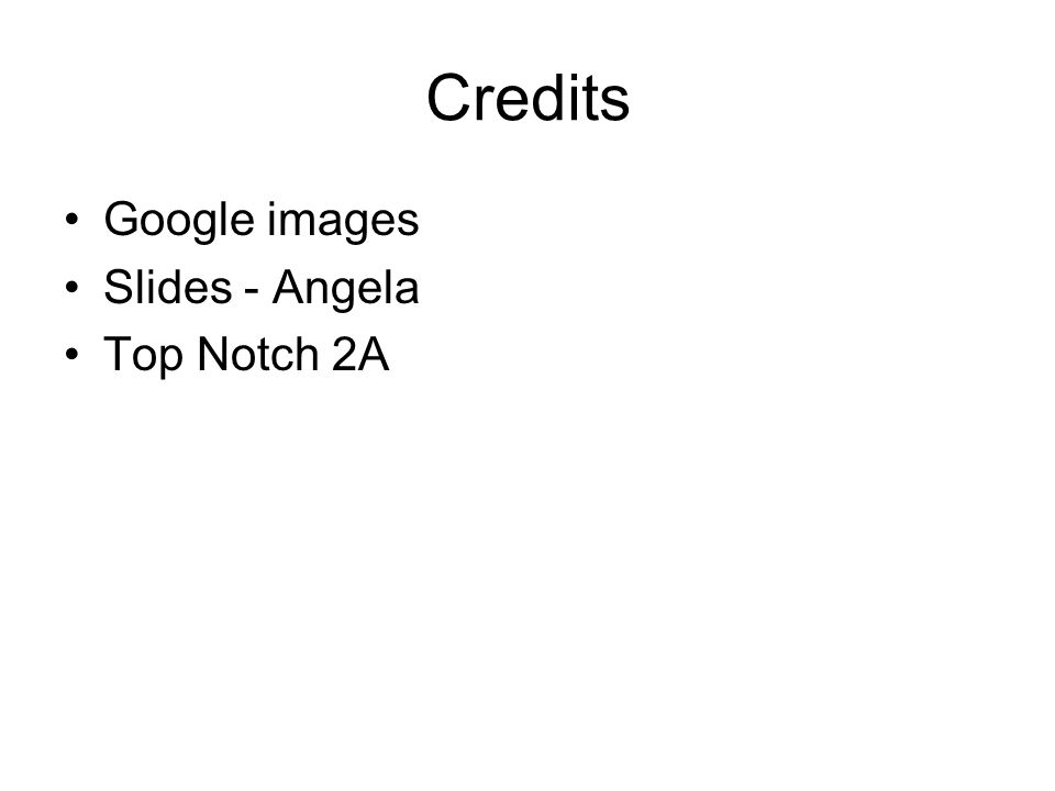 Credits Google images Slides - Angela Top Notch 2A