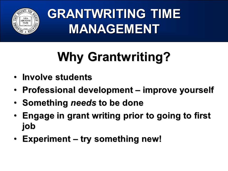 GRANTWRITING TIME MANAGEMENT Why Grantwriting.