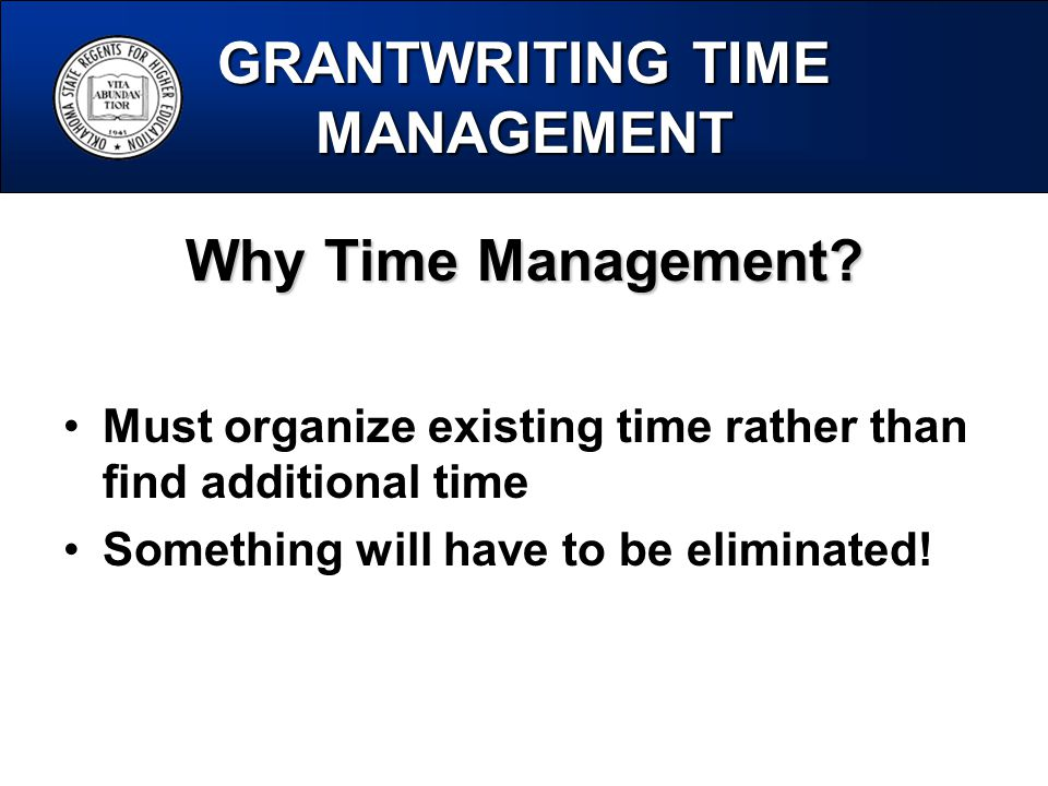 GRANTWRITING TIME MANAGEMENT Why Time Management.