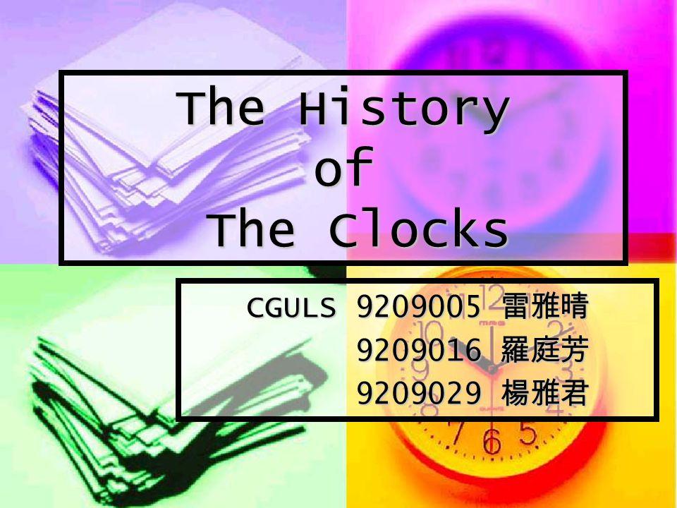 The etymology --- origin of the word Clock Sundial Sundial Water Clocks Water Clocks Watches Watches Bell Bell Clocks Clocks