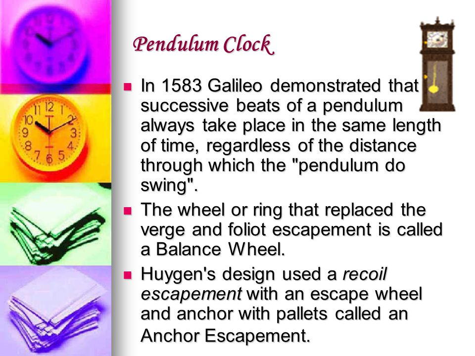 Pendulum Clock In 1583 Galileo demonstrated that successive beats of a pendulum always take place in the same length of time, regardless of the distan