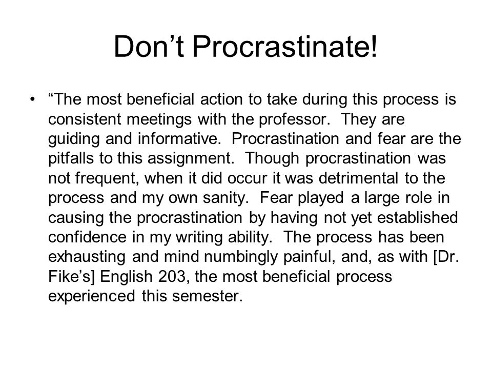 """Don't Procrastinate! """"The most beneficial action to take during this process is consistent meetings with the professor. They are guiding and informati"""