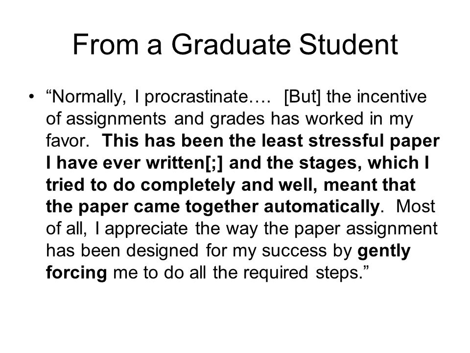 """From a Graduate Student """"Normally, I procrastinate…. [But] the incentive of assignments and grades has worked in my favor. This has been the least str"""