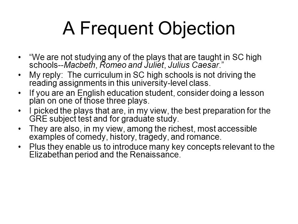 """A Frequent Objection """"We are not studying any of the plays that are taught in SC high schools--Macbeth, Romeo and Juliet, Julius Caesar."""" My reply: Th"""