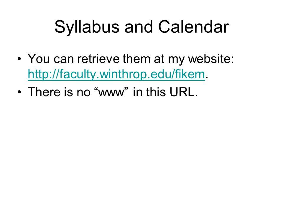 "Syllabus and Calendar You can retrieve them at my website: http://faculty.winthrop.edu/fikem. http://faculty.winthrop.edu/fikem There is no ""www"" in t"