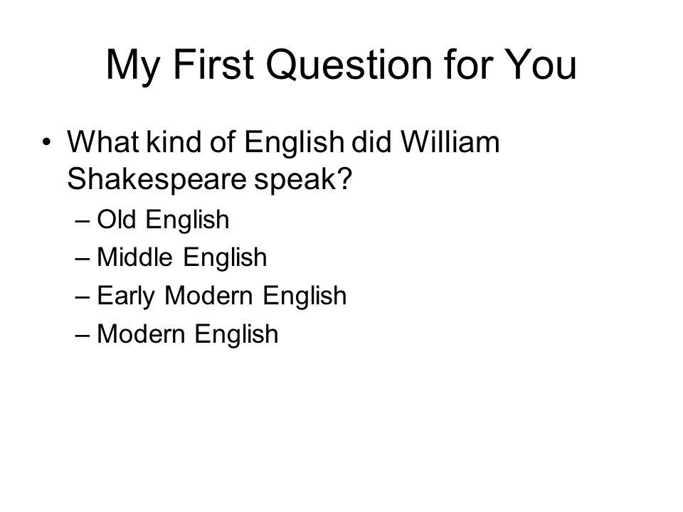 Answer Old English: Beowulf spoke it.Middle English: Chaucer spoke it.