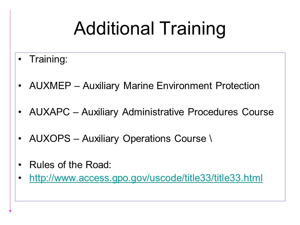 Additional Training Training: AUXMEP – Auxiliary Marine Environment Protection AUXAPC – Auxiliary Administrative Procedures Course AUXOPS – Auxiliary