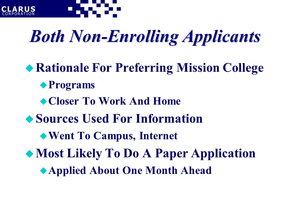 Both Non-Enrolling Applicants u Rationale For Preferring Mission College u Programs u Closer To Work And Home u Sources Used For Information u Went To