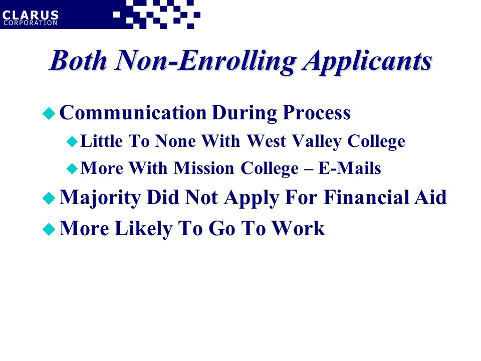 Both Non-Enrolling Applicants u Communication During Process u Little To None With West Valley College u More With Mission College – E-Mails u Majorit