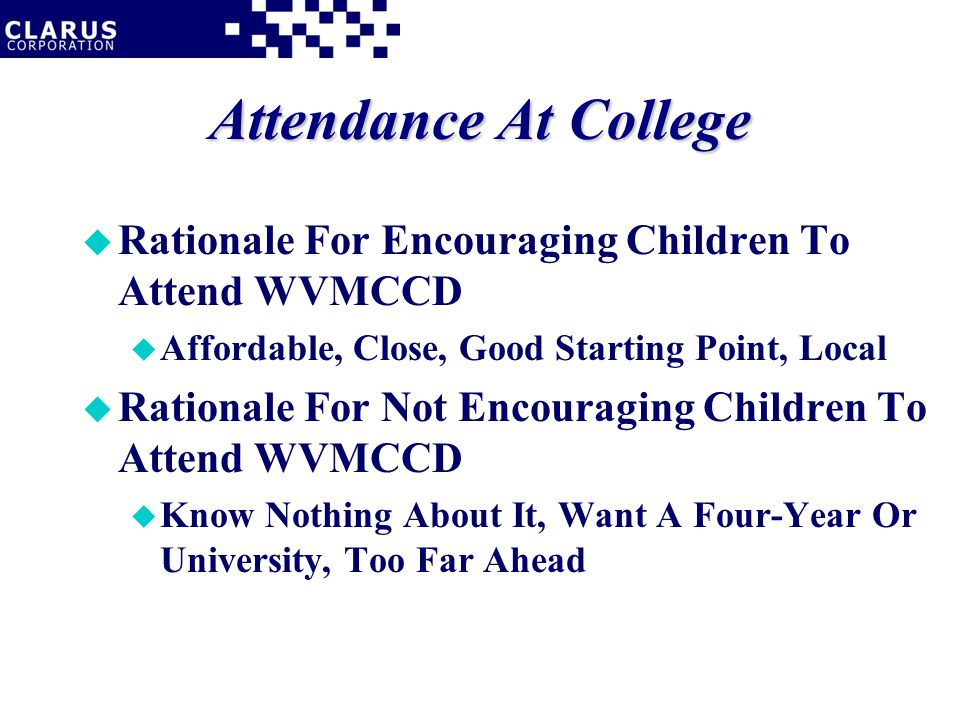 Attendance At College u Rationale For Encouraging Children To Attend WVMCCD u Affordable, Close, Good Starting Point, Local u Rationale For Not Encour