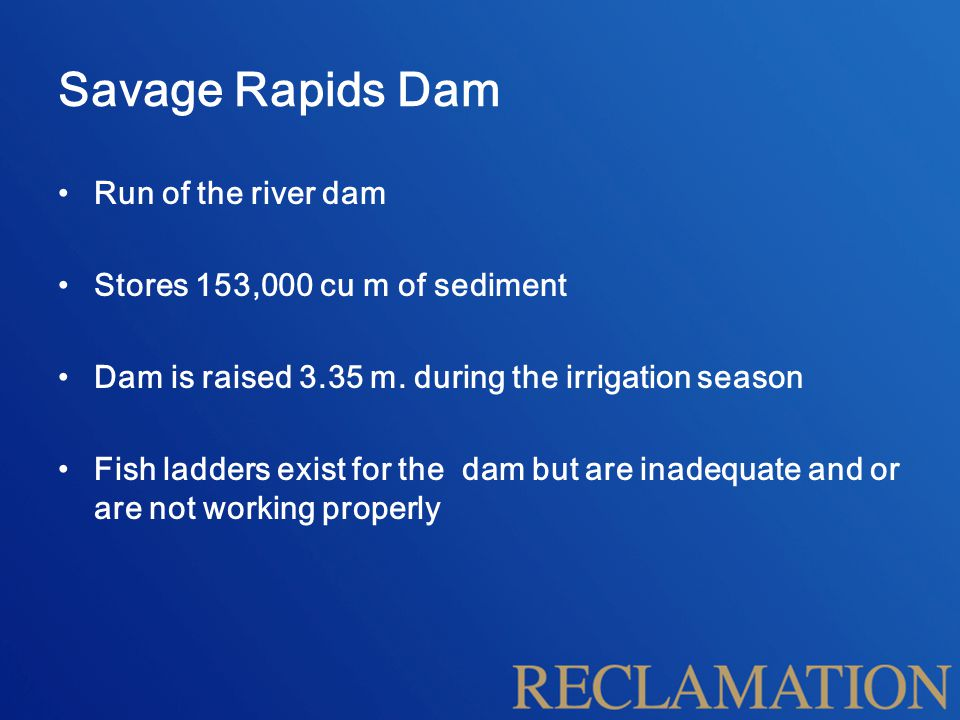 Savage Rapids Dam Run of the river dam Stores 153,000 cu m of sediment Dam is raised 3.35 m.