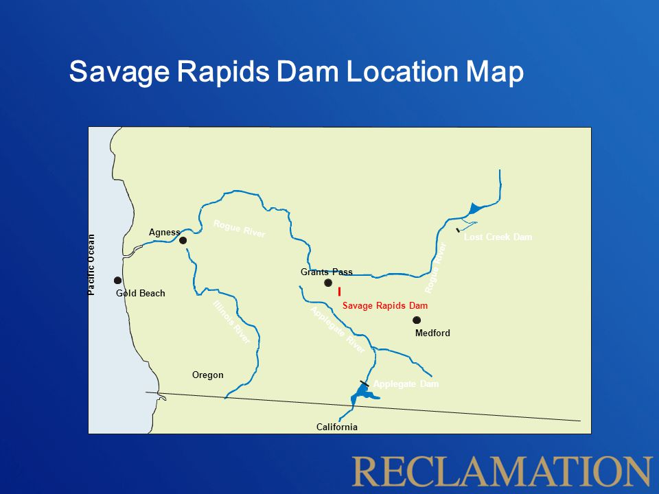 Savage Rapids Dam Location Map Grants Pass Medford Gold Beach Agness Lost Creek Dam Applegate Dam Oregon California P a c i f i c O c e a n Illinois River Applegate River Rogue River Savage Rapids Dam