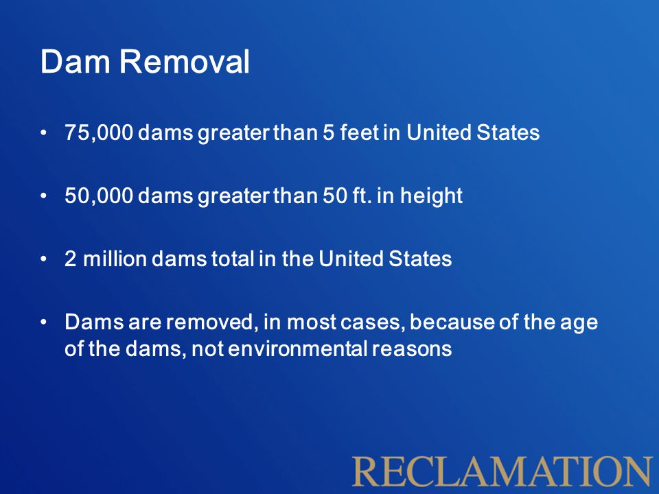 Dam Removal 75,000 dams greater than 5 feet in United States 50,000 dams greater than 50 ft.