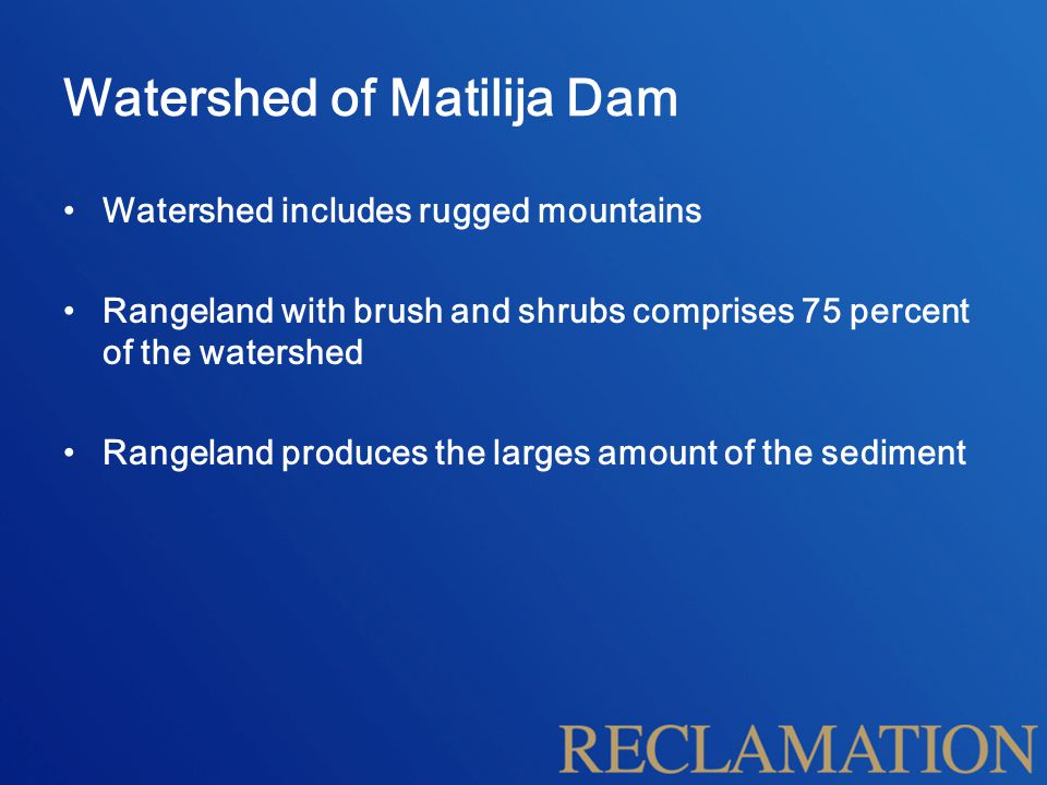 Watershed of Matilija Dam Watershed includes rugged mountains Rangeland with brush and shrubs comprises 75 percent of the watershed Rangeland produces the larges amount of the sediment
