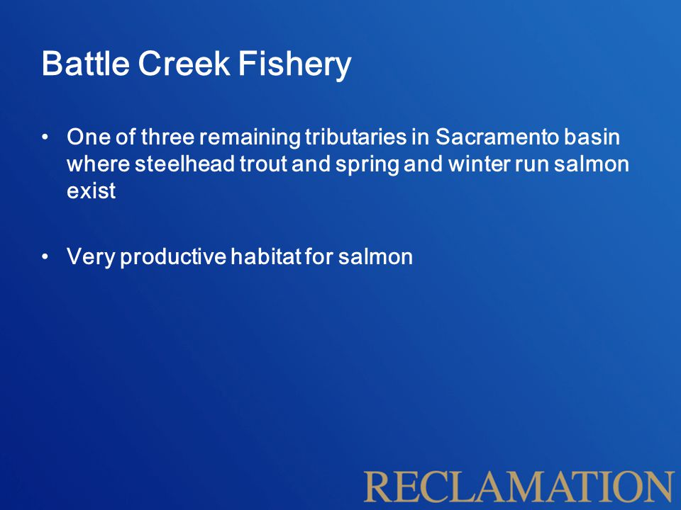 Battle Creek Fishery One of three remaining tributaries in Sacramento basin where steelhead trout and spring and winter run salmon exist Very productive habitat for salmon