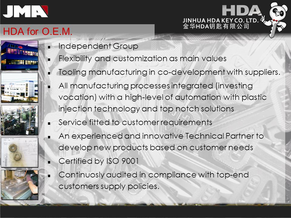 HDA for O.E.M. Independent Group Flexibility and customization as main values Tooling manufacturing in co-development with suppliers. All manufacturin