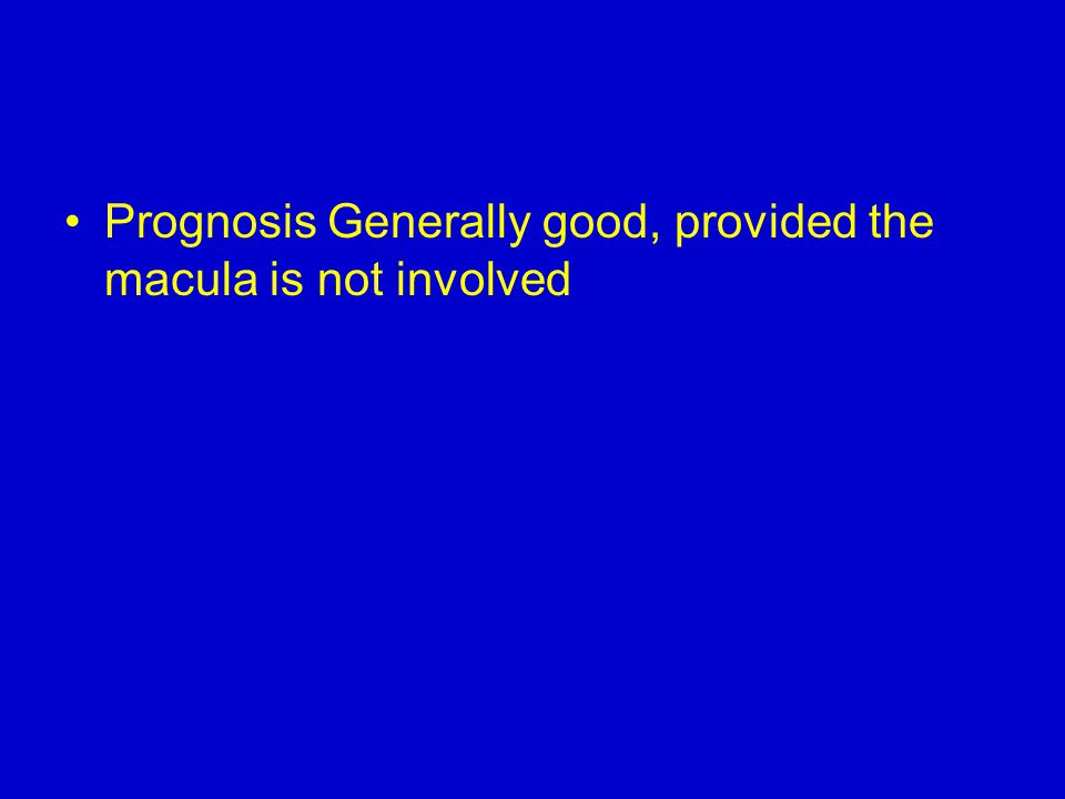 Prognosis Generally good, provided the macula is not involved