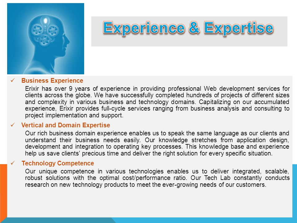 Business Experience Erixir has over 9 years of experience in providing professional Web development services for clients across the globe. We have suc