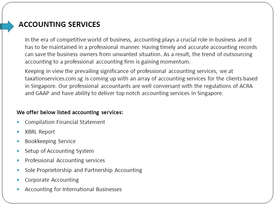 ACCOUNTING SERVICES In the era of competitive world of business, accounting plays a crucial role in business and it has to be maintained in a professi