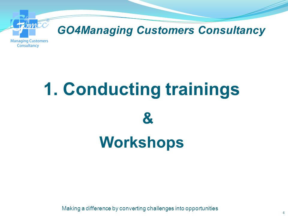 GO4Managing Customers Consultancy What we do: GO4Managing Customers' Consultancy is focused on: 1.