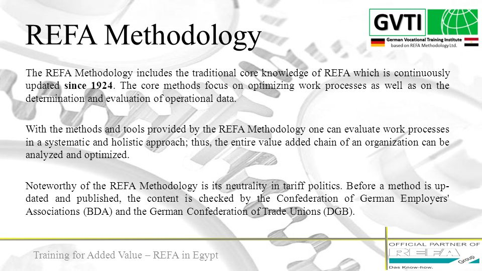 REFA Methodology 7 Training for Added Value – REFA in Egypt The REFA Methodology includes the traditional core knowledge of REFA which is continuously