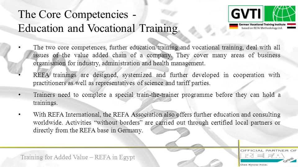 The Core Competencies - Education and Vocational Training 8 The two core competences, further education/training and vocational training, deal with al