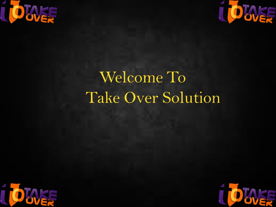 Welcome To Take Over Solution