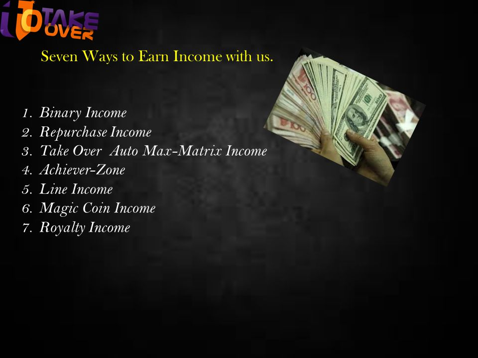 Seven Ways to Earn Income with us.