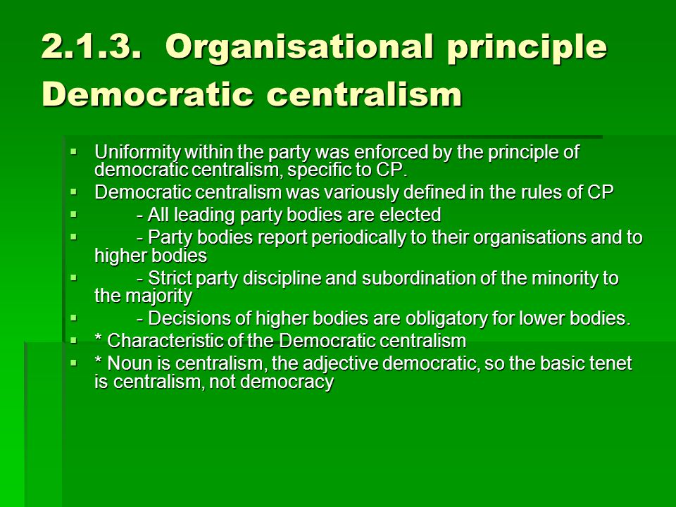 2.1.3. Organisational principle Democratic centralism  Uniformity within the party was enforced by the principle of democratic centralism, specific t