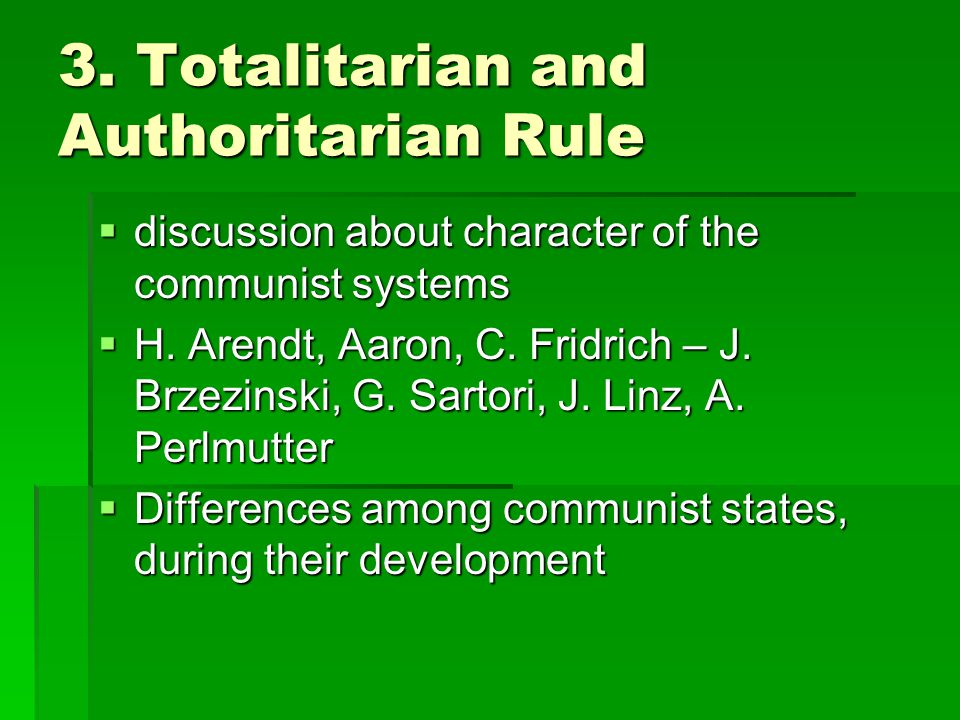 3. Totalitarian and Authoritarian Rule  discussion about character of the communist systems  H. Arendt, Aaron, C. Fridrich – J. Brzezinski, G. Sarto
