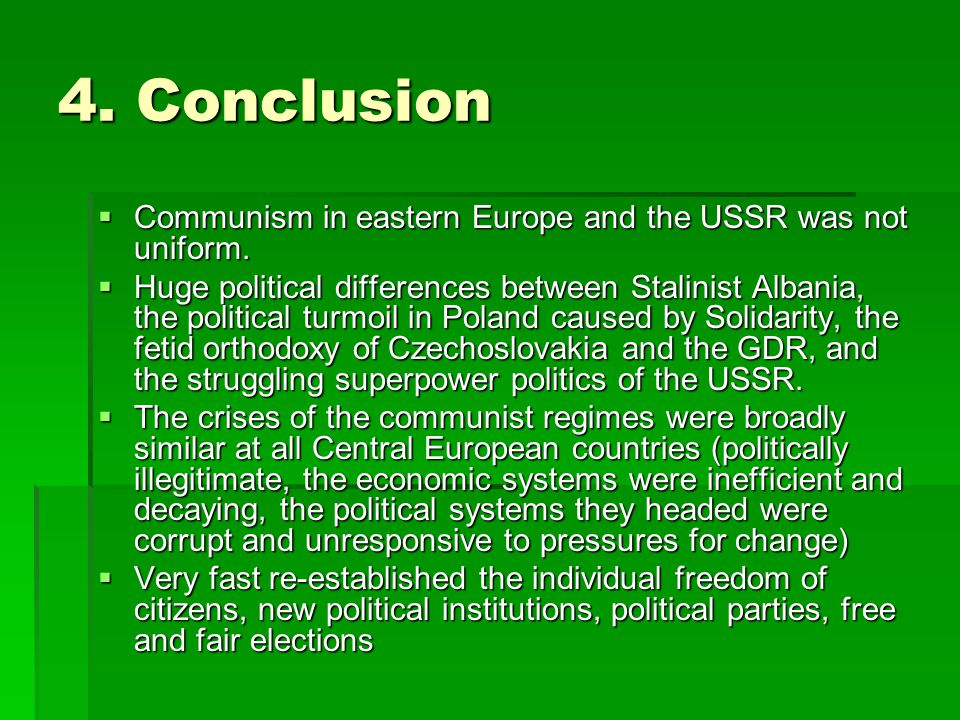 4. Conclusion  Communism in eastern Europe and the USSR was not uniform.  Huge political differences between Stalinist Albania, the political turmoi