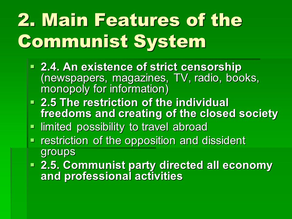 2. Main Features of the Communist System  2.4. An existence of strict censorship (newspapers, magazines, TV, radio, books, monopoly for information)