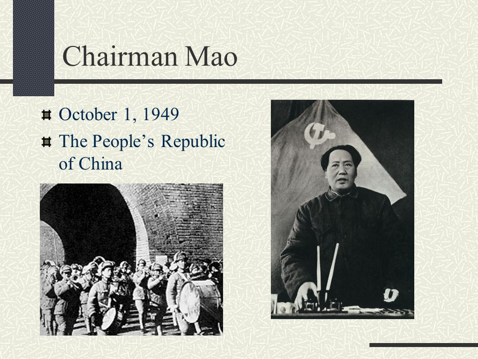 Chairman Mao October 1, 1949 The People's Republic of China