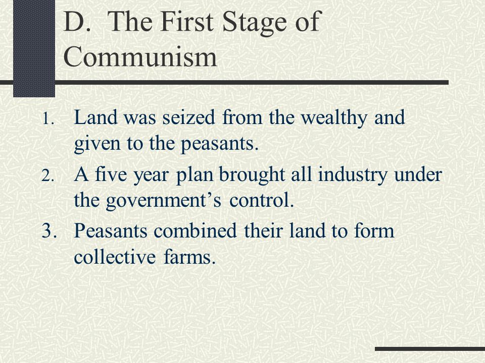 D. The First Stage of Communism 1. Land was seized from the wealthy and given to the peasants.
