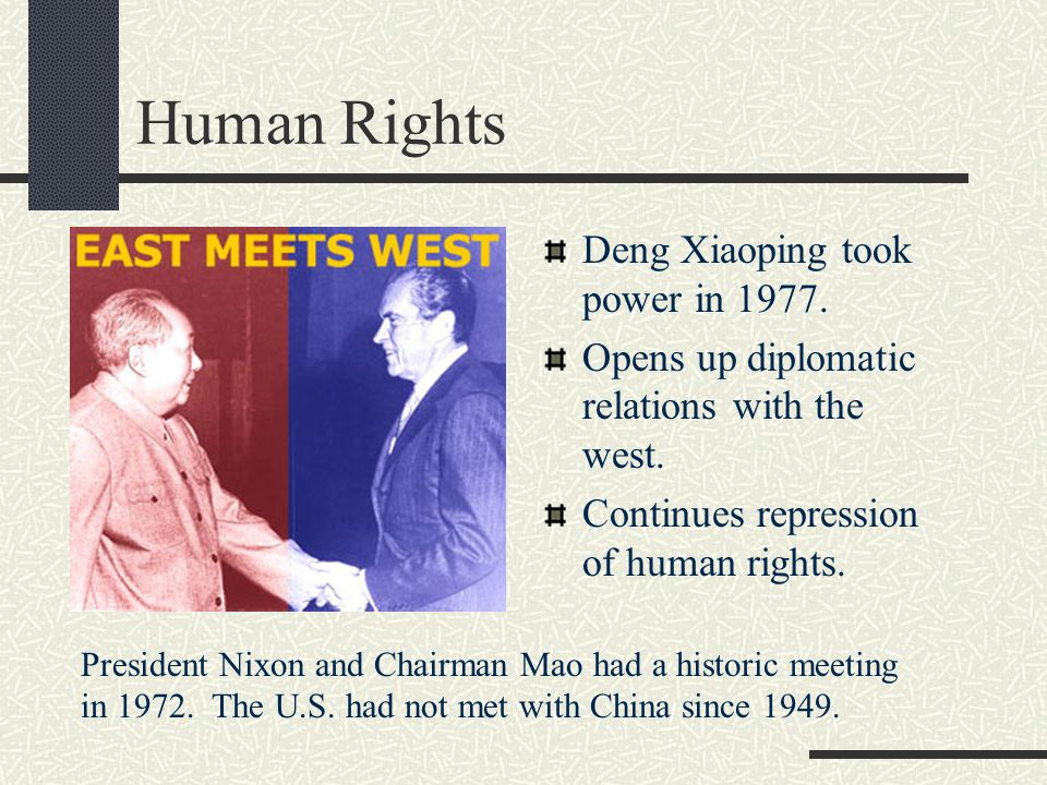 Human Rights Deng Xiaoping took power in 1977. Opens up diplomatic relations with the west.
