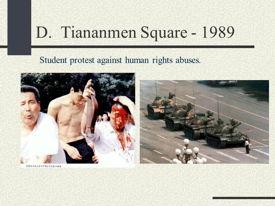 D. Tiananmen Square - 1989 Student protest against human rights abuses.