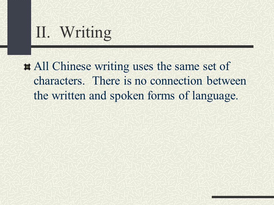 II. Writing All Chinese writing uses the same set of characters.