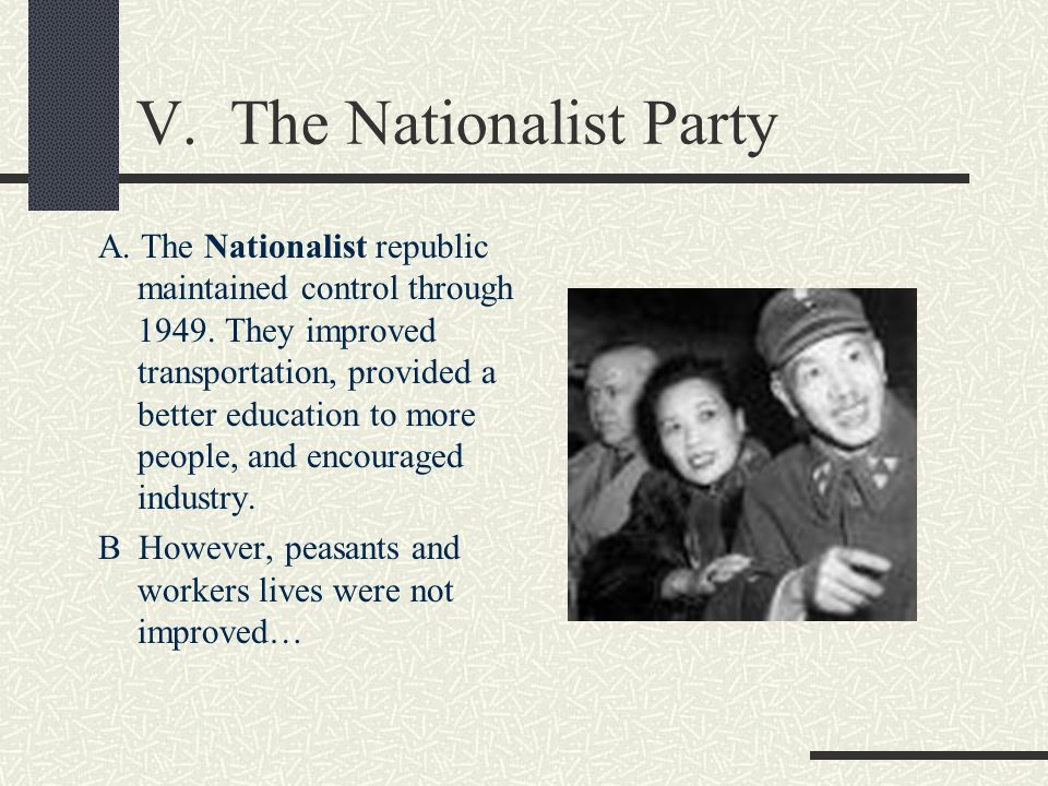V. The Nationalist Party A. The Nationalist republic maintained control through 1949.