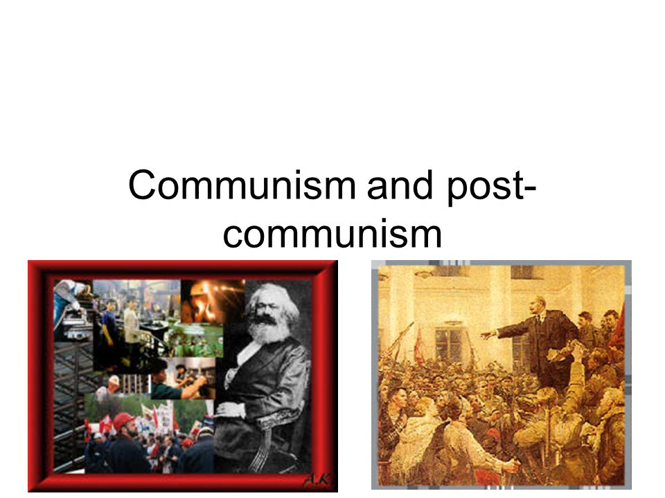 Communism and post- communism