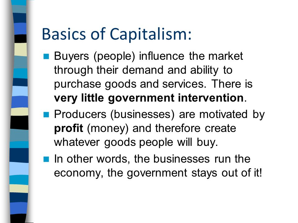 Basics of Capitalism: Buyers (people) influence the market through their demand and ability to purchase goods and services.