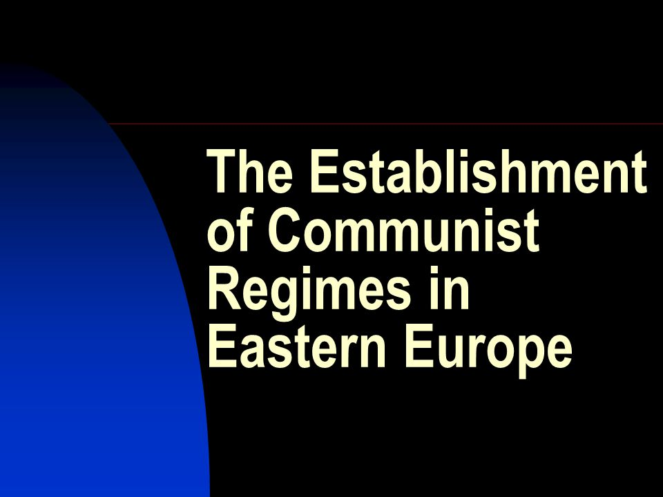 The Establishment of Communist Regimes in Eastern Europe