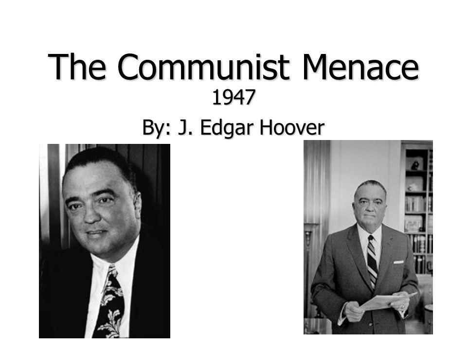 The Communist Menace 1947 By: J. Edgar Hoover