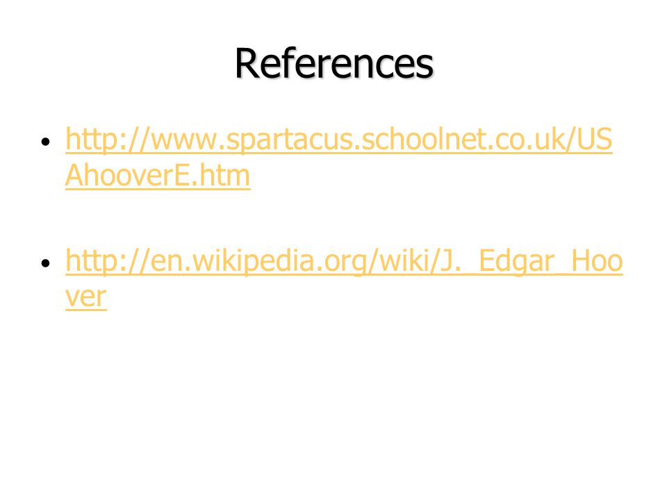 References http://www.spartacus.schoolnet.co.uk/US AhooverE.htm http://www.spartacus.schoolnet.co.uk/US AhooverE.htm http://en.wikipedia.org/wiki/J._Edgar_Hoo ver http://en.wikipedia.org/wiki/J._Edgar_Hoo ver